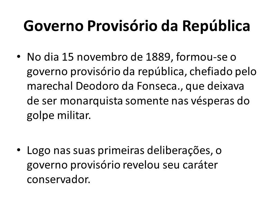 Governo Provisório da República No dia 15 novembro de 1889, formou-se o governo provisório da república, chefiado pelo marechal Deodoro da Fonseca., q
