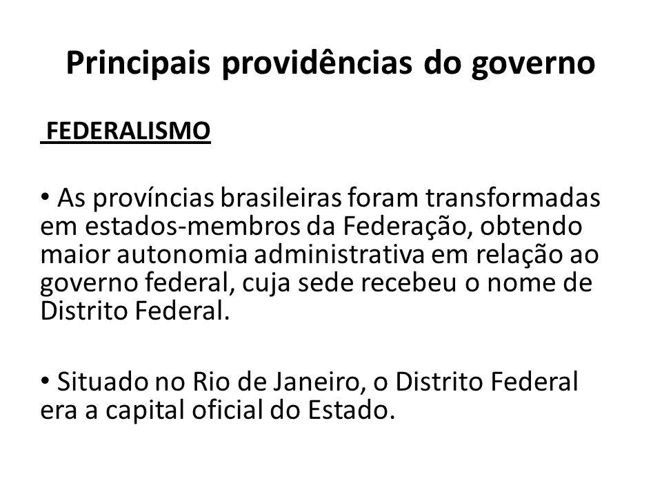 Principais providências do governo FEDERALISMO As províncias brasileiras foram transformadas em estados-membros da Federação, obtendo maior autonomia
