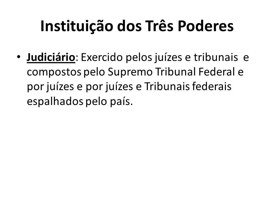 Instituição dos Três Poderes Judiciário: Exercido pelos juízes e tribunais e compostos pelo Supremo Tribunal Federal e por juízes e por juízes e Tribu