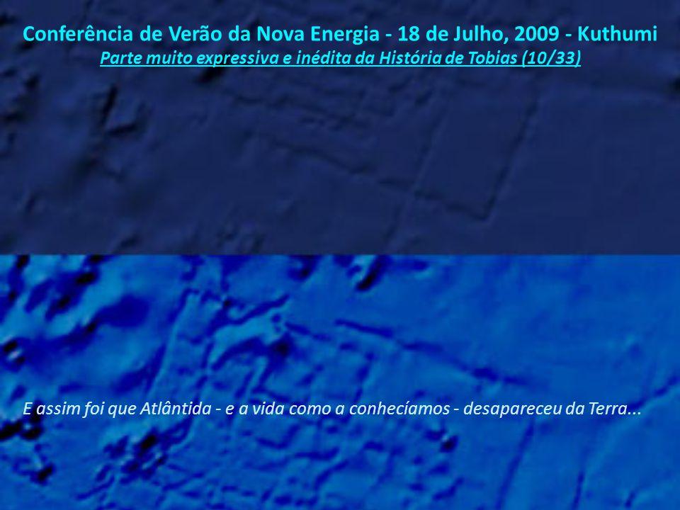 Conferência de Verão da Nova Energia - 18 de Julho, 2009 - Kuthumi Parte muito expressiva e inédita da História de Tobias (09/33) E quando Tobias fez sua transição para o outro lado do véu, como diriam vocês, ele carregou consigo tremendas tristeza e culpa por causa daquilo que estava acontecendo...