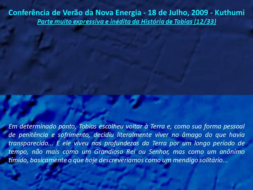 Conferência de Verão da Nova Energia - 18 de Julho, 2009 - Kuthumi Parte muito expressiva e inédita da História de Tobias (11/33) Pequenos grupos de pessoas escaparam de Atlântida - não muitas, mas o suficiente para perpetuar a humanidade - e algumas delas se deslocaram para o subsolo; a superfície da Terra se tornara tão violenta que a vida humana não era mais sustentável.