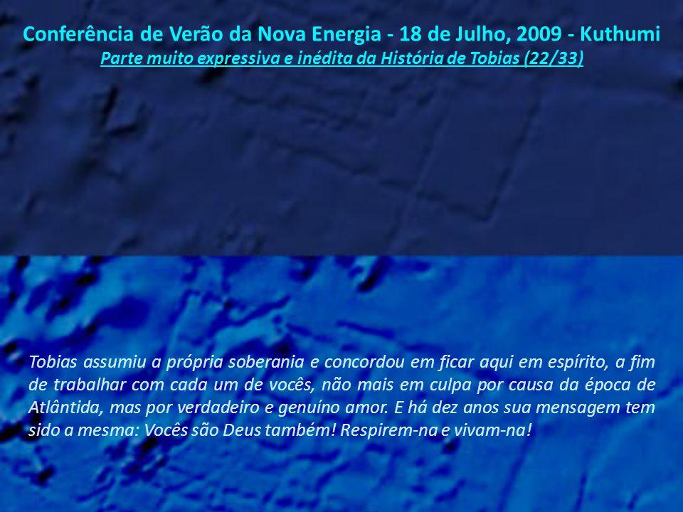 Conferência de Verão da Nova Energia - 18 de Julho, 2009 - Kuthumi Parte muito expressiva e inédita da História de Tobias (21/33) E tudo fez sentido...