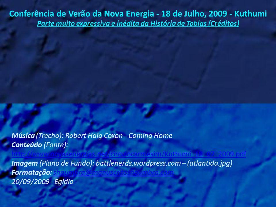 Conferência de Verão da Nova Energia – 18 de Julho, 2009 - Kuthumi Parte muito expressiva e inédita da História de Tobias (Observações) 1 - Para quem contou muitas Belas Histórias, como foi o caso de Tobias, nada mais compatível do que tornar-se o próprio personagem de uma História realmente fantástica.