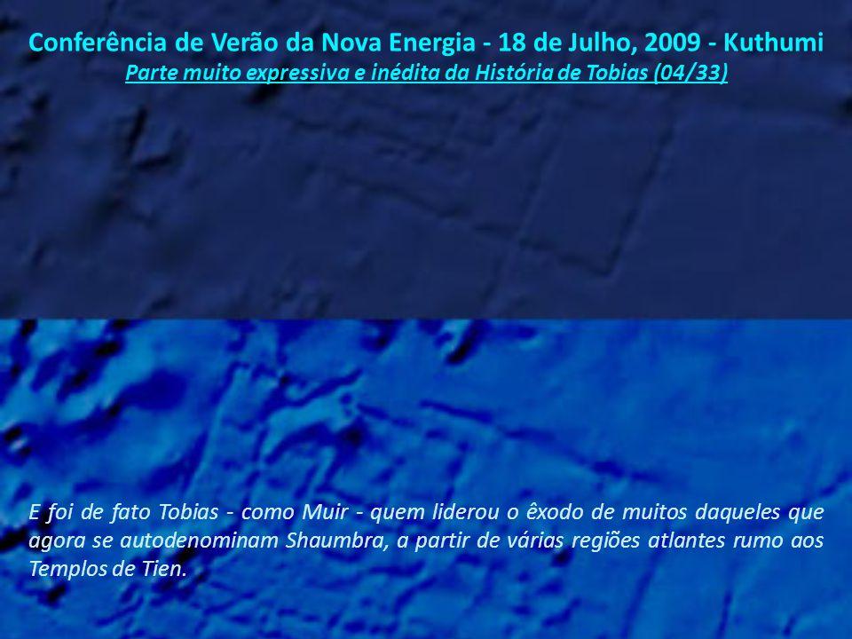 Conferência de Verão da Nova Energia - 18 de Julho, 2009 - Kuthumi Parte muito expressiva e inédita da História de Tobias (03/33) O amor de Tobias era conhecido em toda a Atlântida.