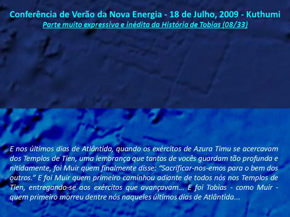 Conferência de Verão da Nova Energia - 18 de Julho, 2009 - Kuthumi Parte muito expressiva e inédita da História de Tobias (07/33) Ele era o sumo sacerdote.