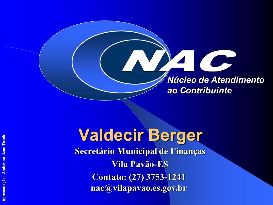 Valdecir Berger Secretário Municipal de Finanças Vila Pavão-ES Contato: (27) 3753-1241 nac@vilapavao.es.gov.br Núcleo de Atendimento ao Contribuinte Apresentação: Anderson Jann Tesch