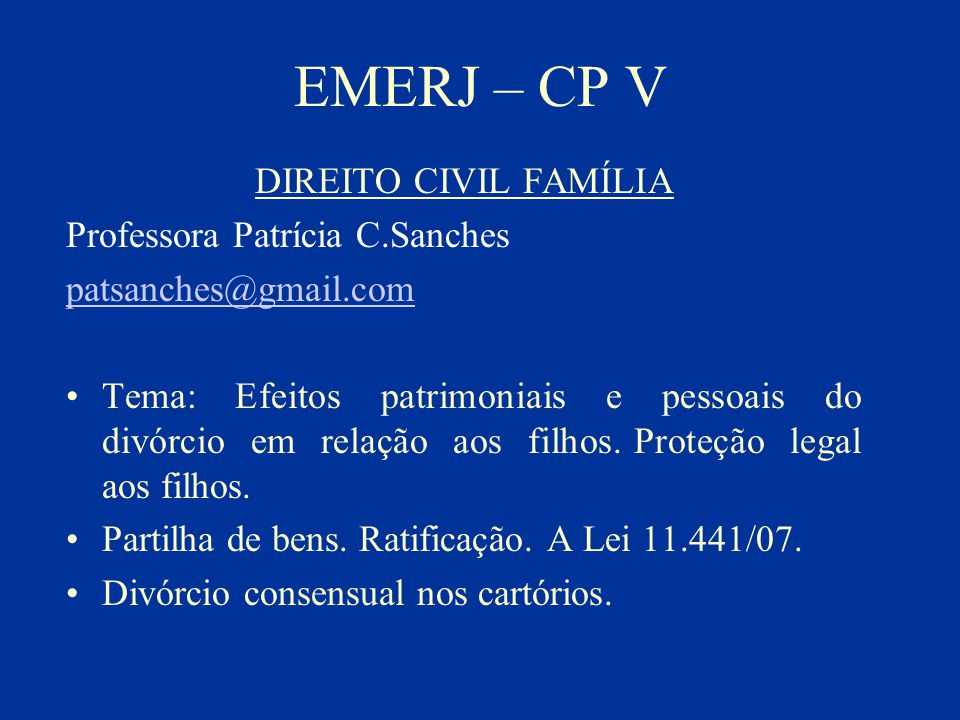 EMERJ – CP V DIREITO CIVIL FAMÍLIA Professora Patrícia C.Sanches patsanches@gmail.com Tema: Efeitos patrimoniais e pessoais do divórcio em relação aos
