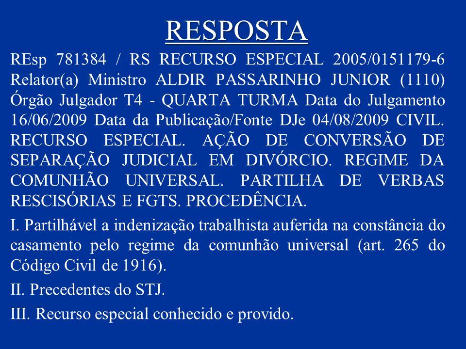 RESPOSTA REsp 781384 / RS RECURSO ESPECIAL 2005/0151179-6 Relator(a) Ministro ALDIR PASSARINHO JUNIOR (1110) Órgão Julgador T4 - QUARTA TURMA Data do