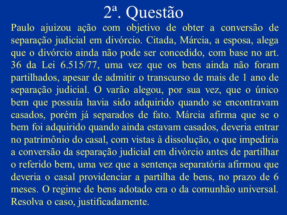 2ª. Questão Paulo ajuizou ação com objetivo de obter a conversão de separação judicial em divórcio. Citada, Márcia, a esposa, alega que o divórcio ain
