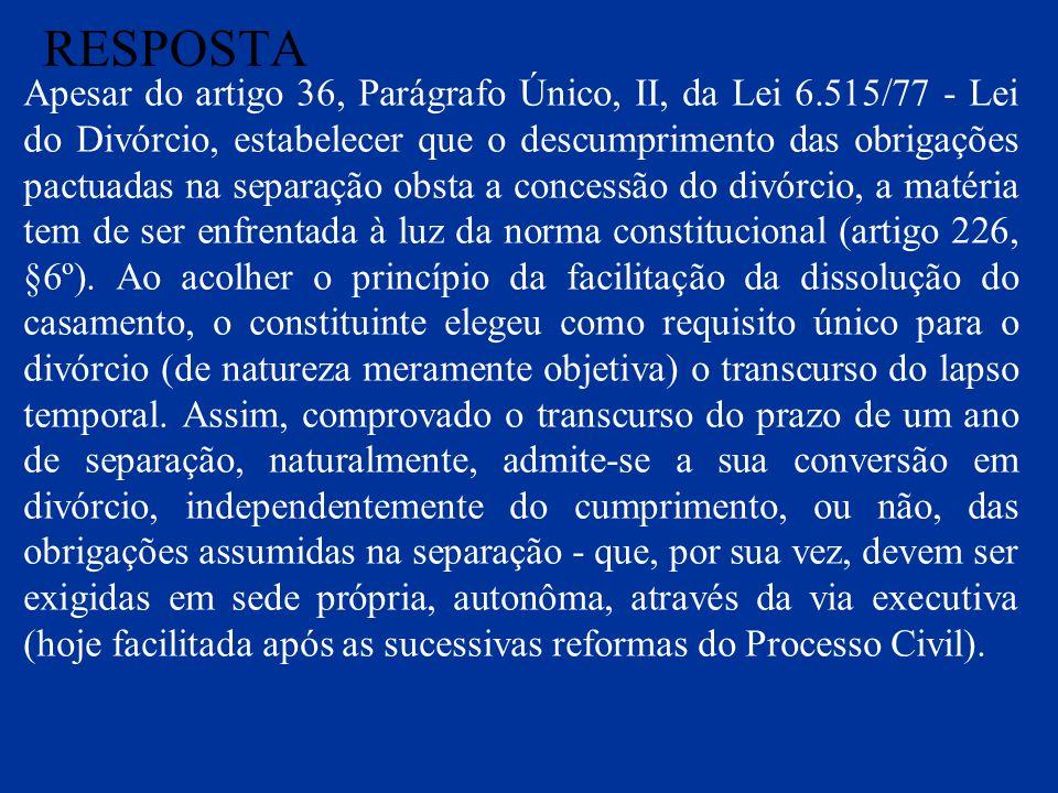 RESPOSTA Apesar do artigo 36, Parágrafo Único, II, da Lei 6.515/77 - Lei do Divórcio, estabelecer que o descumprimento das obrigações pactuadas na sep