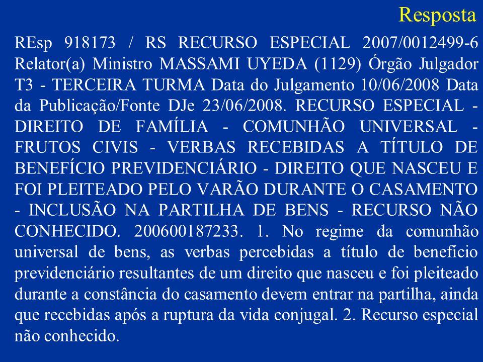 Resposta REsp 918173 / RS RECURSO ESPECIAL 2007/0012499-6 Relator(a) Ministro MASSAMI UYEDA (1129) Órgão Julgador T3 - TERCEIRA TURMA Data do Julgamento 10/06/2008 Data da Publicação/Fonte DJe 23/06/2008.
