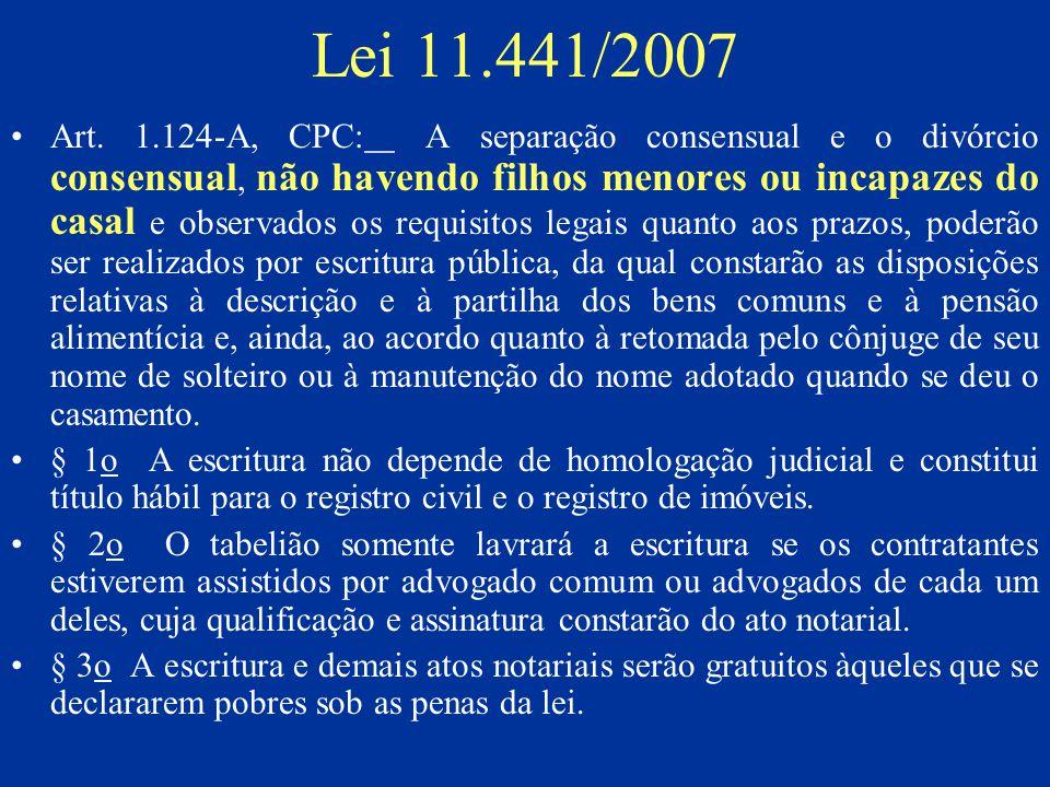 Lei 11.441/2007 Art. 1.124-A, CPC: A separação consensual e o divórcio consensual, não havendo filhos menores ou incapazes do casal e observados os re
