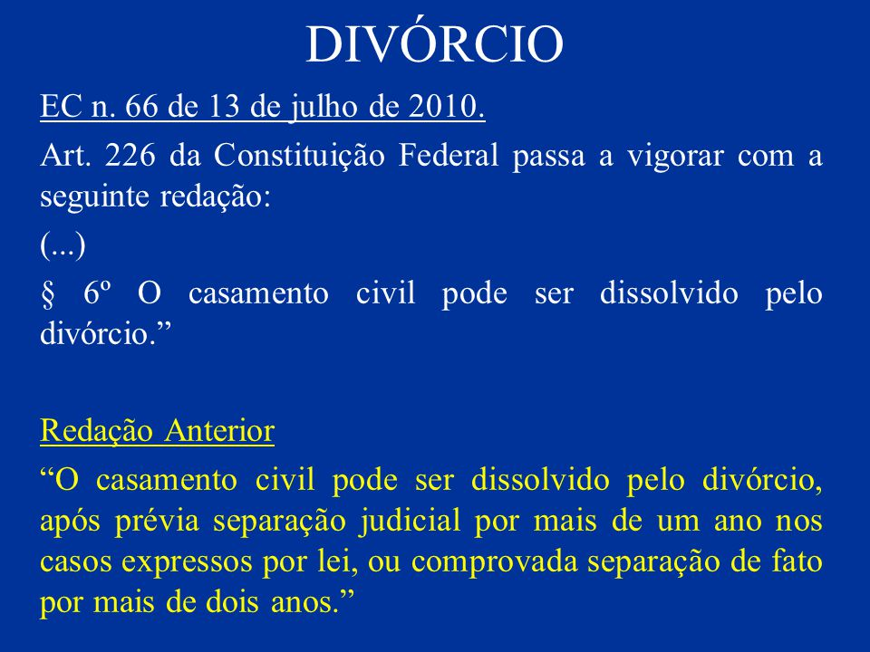 DIVÓRCIO EC n. 66 de 13 de julho de 2010. Art. 226 da Constituição Federal passa a vigorar com a seguinte redação: (...) § 6º O casamento civil pode s