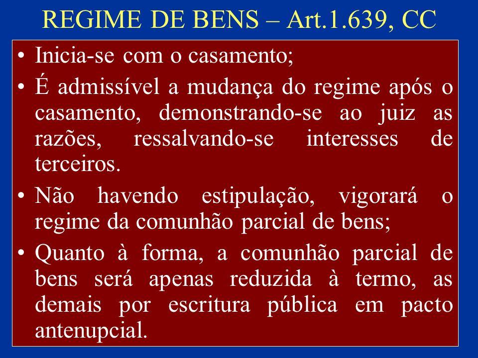 REGIME DE BENS – Art.1.639, CC Inicia-se com o casamento; É admissível a mudança do regime após o casamento, demonstrando-se ao juiz as razões, ressal