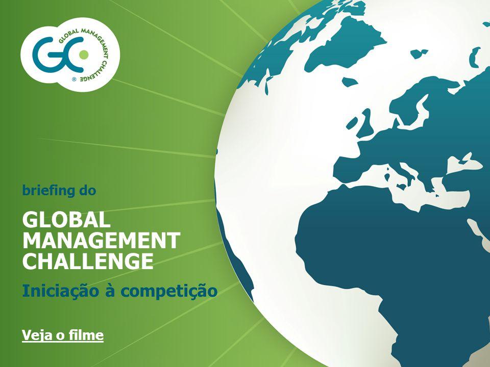 briefing do GLOBAL MANAGEMENT CHALLENGE Iniciação à competição Veja o filme