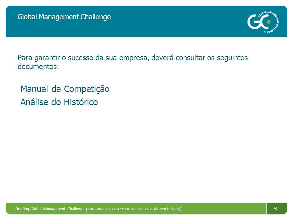 Briefing Global Management Challenge (para avançar ou recuar use as setas do seu teclado) 40 Global Management Challenge Para garantir o sucesso da su