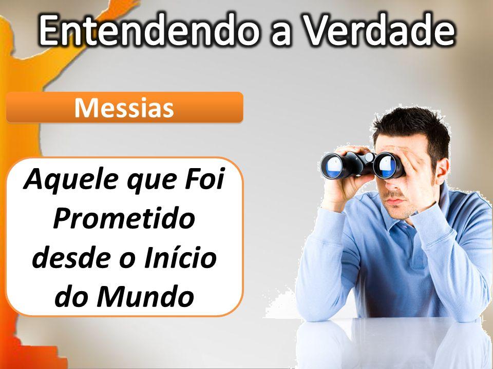 Messias Aquele que Foi Prometido desde o Início do Mundo