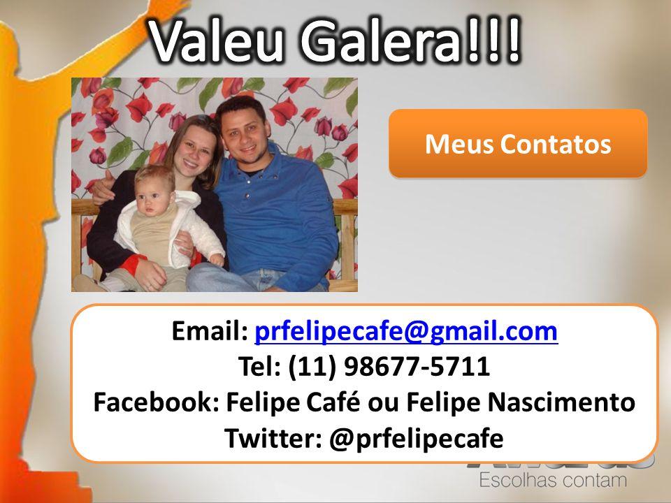 Meus Contatos Email: prfelipecafe@gmail.comprfelipecafe@gmail.com Tel: (11) 98677-5711 Facebook: Felipe Café ou Felipe Nascimento Twitter: @prfelipeca