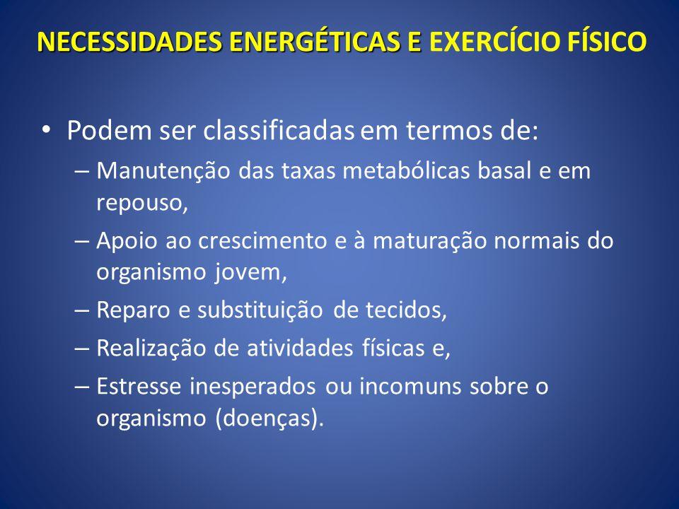 Podem ser classificadas em termos de: – Manutenção das taxas metabólicas basal e em repouso, – Apoio ao crescimento e à maturação normais do organismo