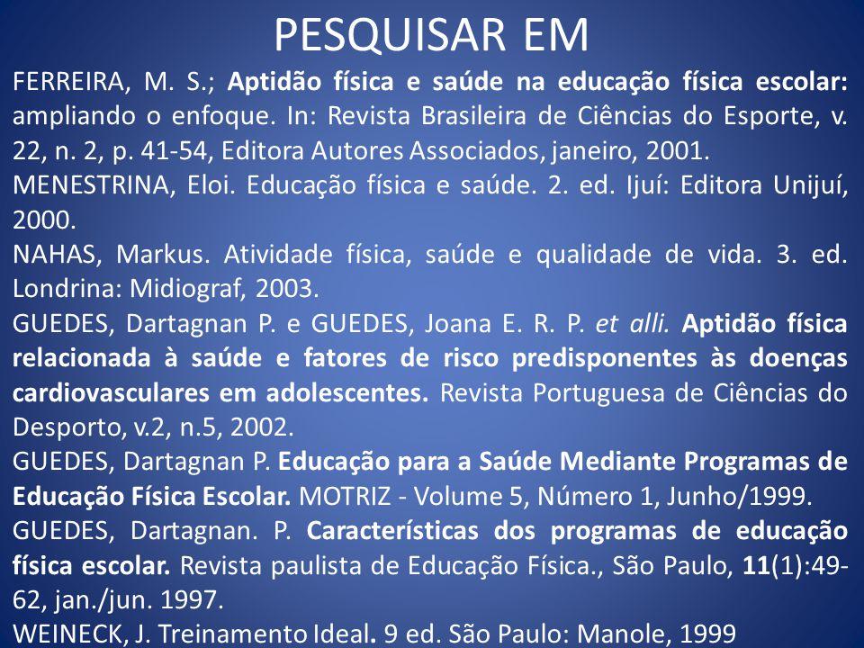 FERREIRA, M. S.; Aptidão física e saúde na educação física escolar: ampliando o enfoque. In: Revista Brasileira de Ciências do Esporte, v. 22, n. 2, p