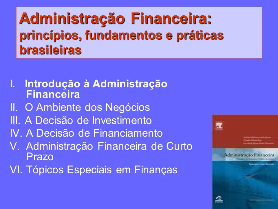 Cap 11: Administração do caixa Cap 12: Administração de crédito e contas a receber Cap 13: Administração Financeira de Estoques Cap 14: Fontes de financiamento de curto prazo Cap 15: Planejamento econômico - financeiro Administração Financeira de Curto Prazo