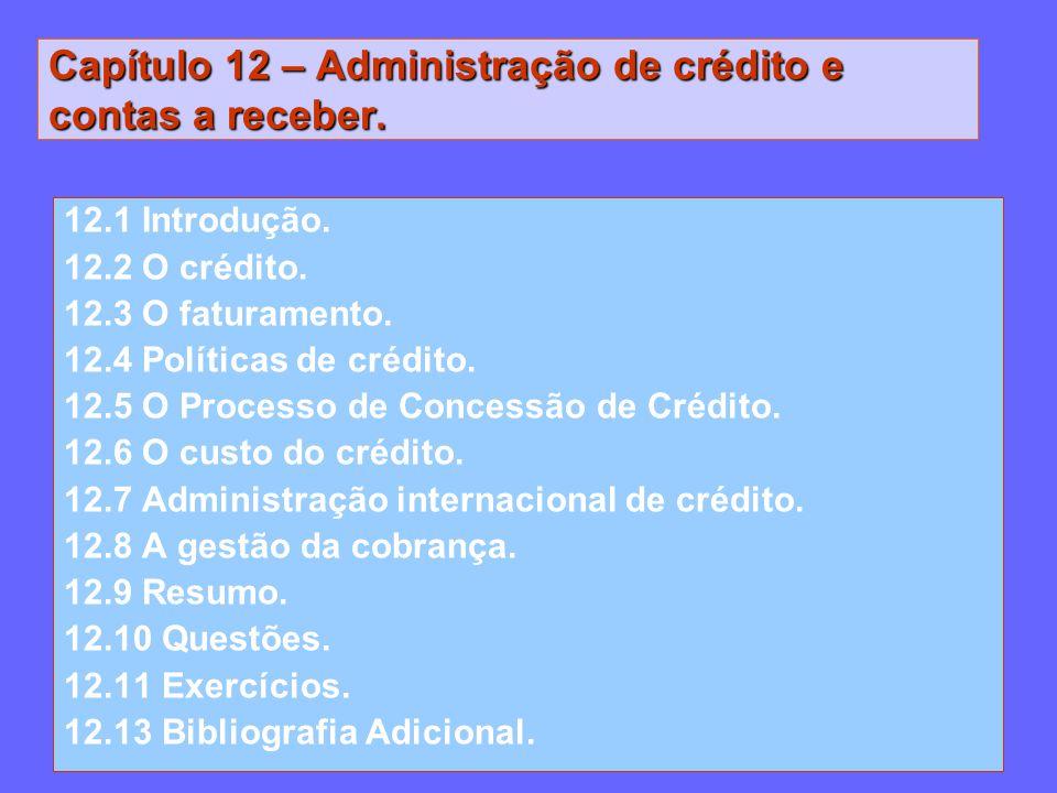 Capítulo 12 – Administração de crédito e contas a receber. 12.1 Introdução. 12.2 O crédito. 12.3 O faturamento. 12.4 Políticas de crédito. 12.5 O Proc