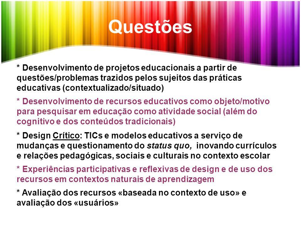 * Desenvolvimento de projetos educacionais a partir de questões/problemas trazidos pelos sujeitos das práticas educativas (contextualizado/situado) *