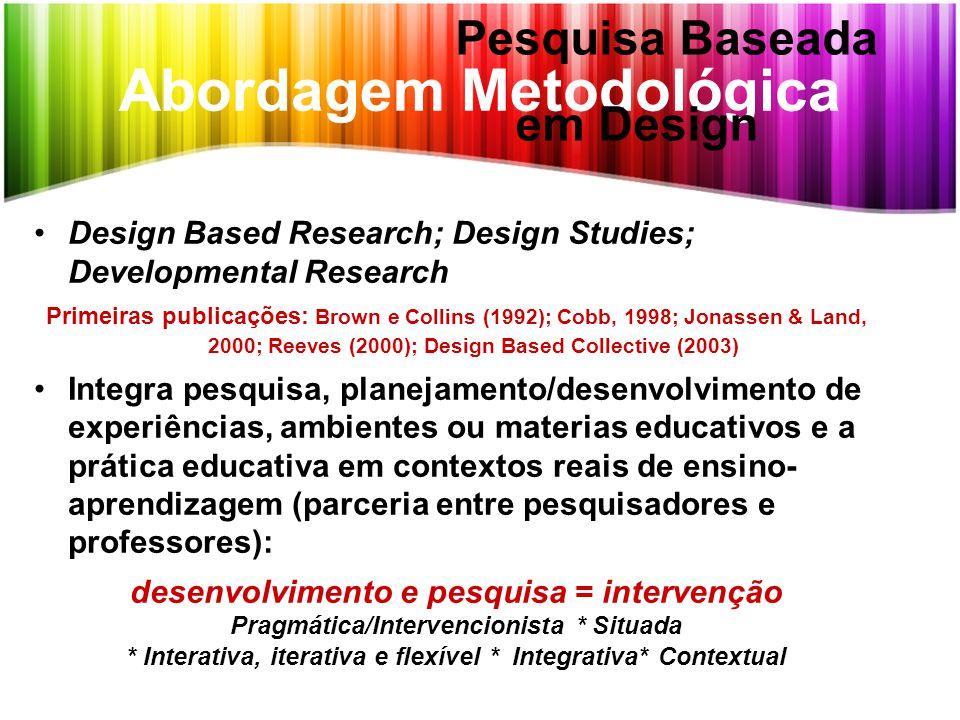 Abordagem Metodológica Design Based Research; Design Studies; Developmental ResearchDesign Based Research; Design Studies; Developmental Research Prim