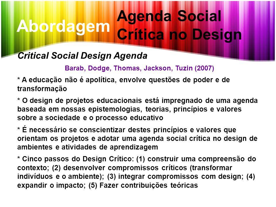 Abordagem Agenda Social Crítica no Design Critical Social Design Agenda Barab, Dodge, Thomas, Jackson, Tuzin (2007) * A educação não é apolítica, envo