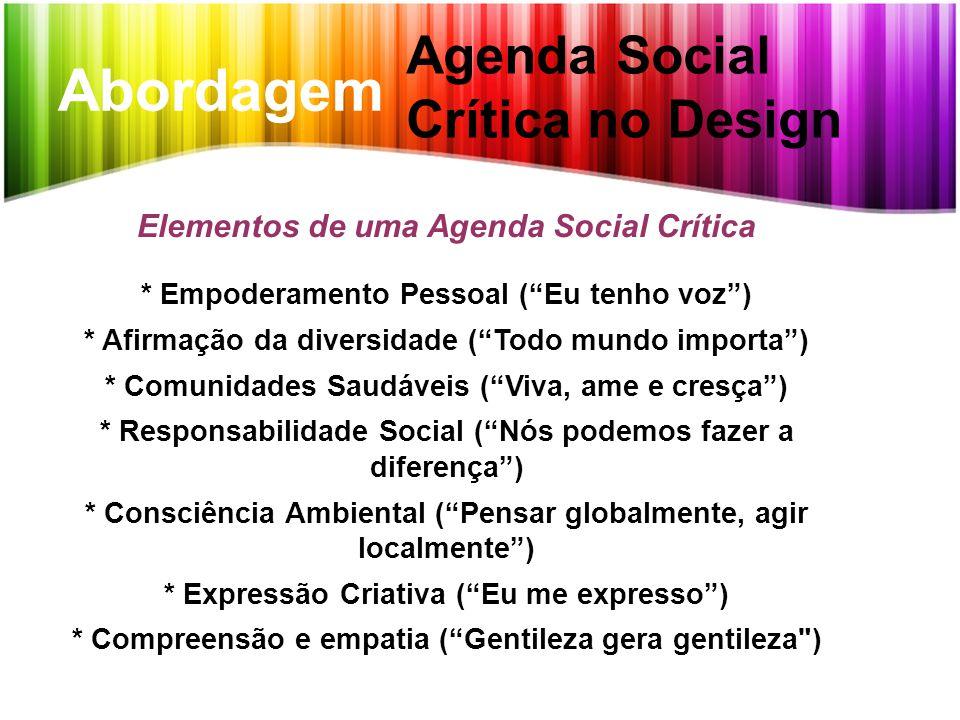 """Abordagem Agenda Social Crítica no Design Elementos de uma Agenda Social Crítica * Empoderamento Pessoal (""""Eu tenho voz"""") * Afirmação da diversidade ("""