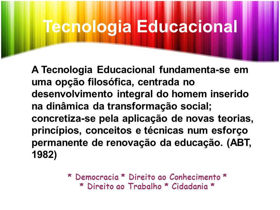 Tecnologia Educacional A Tecnologia Educacional fundamenta-se em uma opção filosófica, centrada no desenvolvimento integral do homem inserido na dinâm