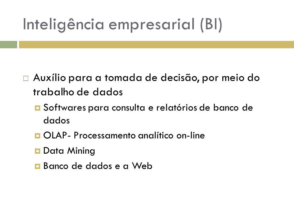 Inteligência empresarial (BI)  Auxílio para a tomada de decisão, por meio do trabalho de dados  Softwares para consulta e relatórios de banco de dad