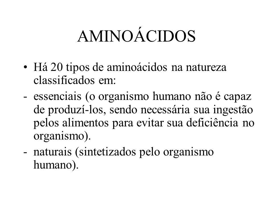 AMINOÁCIDOS Há 20 tipos de aminoácidos na natureza classificados em: -essenciais (o organismo humano não é capaz de produzí-los, sendo necessária sua