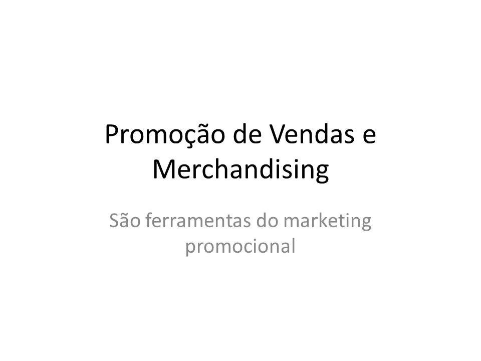 Promoção de Vendas e Merchandising São ferramentas do marketing promocional