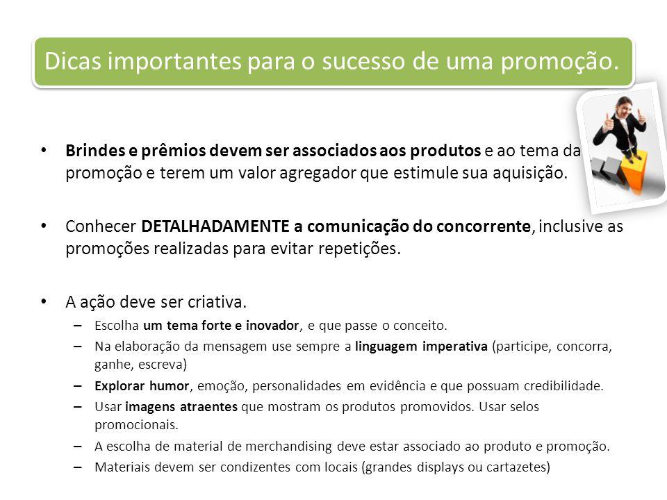 Dicas importantes para o sucesso de uma promoção. Brindes e prêmios devem ser associados aos produtos e ao tema da promoção e terem um valor agregador