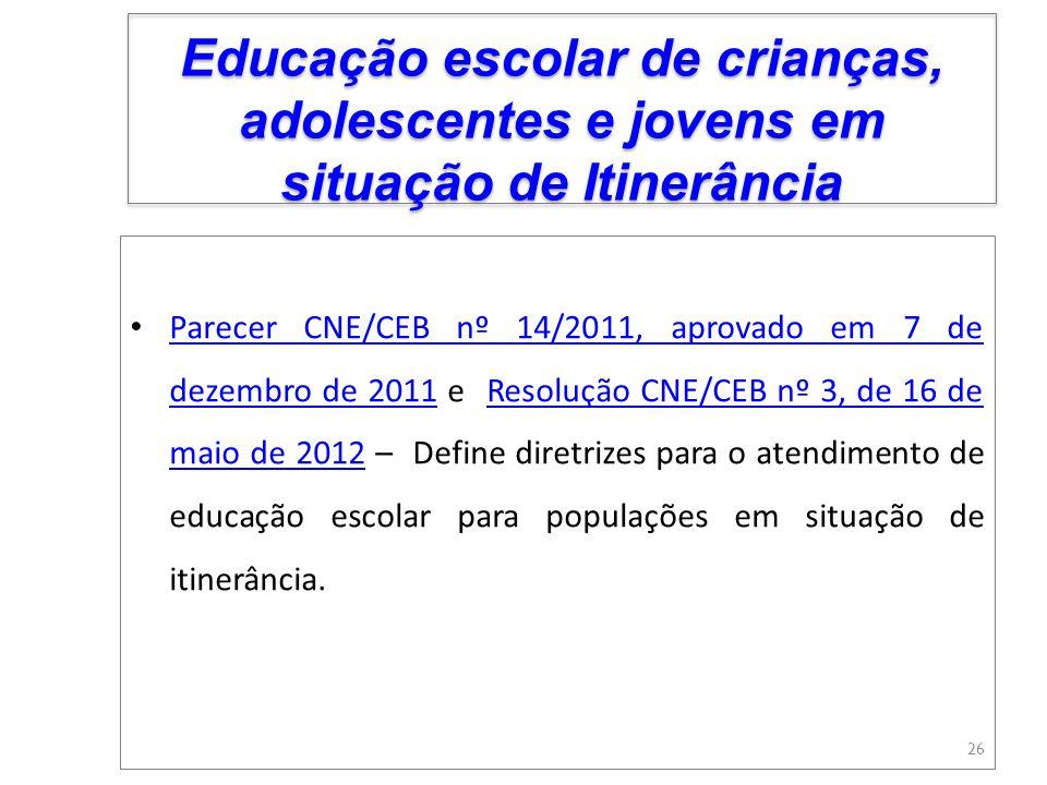 Parecer CNE/CEB nº 14/2011, aprovado em 7 de dezembro de 2011 e Resolução CNE/CEB nº 3, de 16 de maio de 2012 – Define diretrizes para o atendimento d