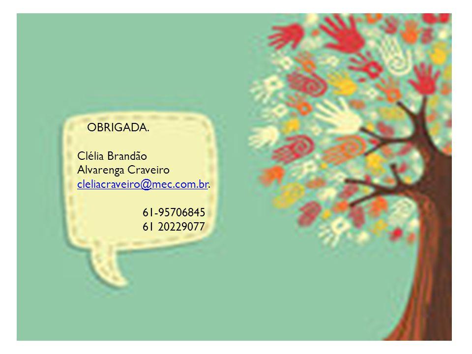 32 OBRIGADA. Clélia Brandão Alvarenga Craveiro cleliacraveiro@mec.com.brcleliacraveiro@mec.com.br. 61-95706845 61 20229077