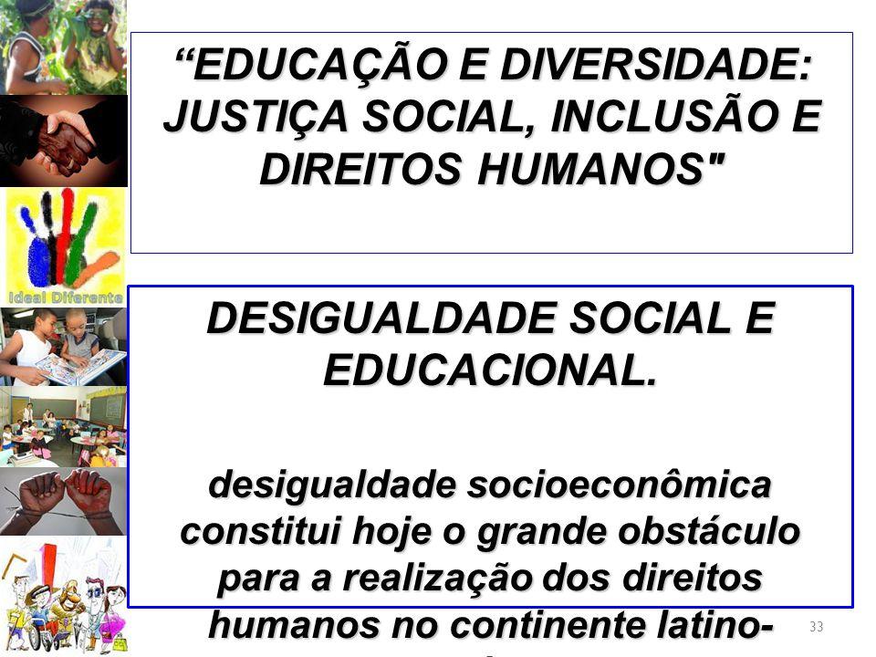 33 DESIGUALDADE SOCIAL E EDUCACIONAL. desigualdade socioeconômica constitui hoje o grande obstáculo para a realização dos direitos humanos no continen