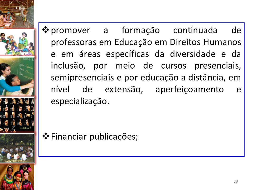  promover a formação continuada de professoras em Educação em Direitos Humanos e em áreas específicas da diversidade e da inclusão, por meio de curso