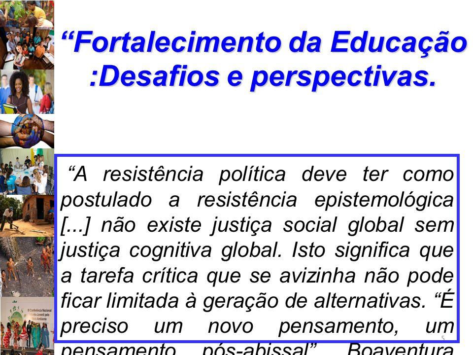 """5 """"Fortalecimento da Educação :Desafios e perspectivas. """"A resistência política deve ter como postulado a resistência epistemológica [...] não existe"""