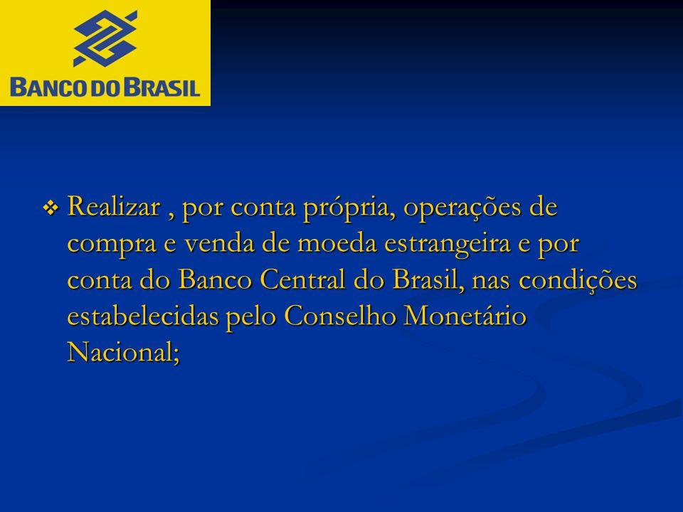  Realizar, por conta própria, operações de compra e venda de moeda estrangeira e por conta do Banco Central do Brasil, nas condições estabelecidas pe