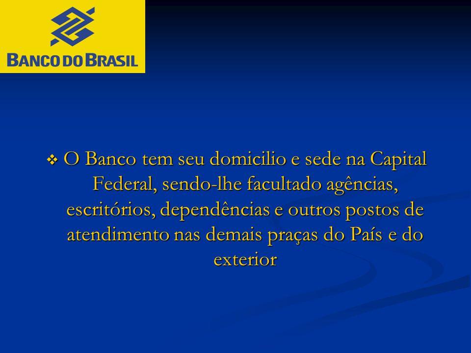 O Banco tem seu domicilio e sede na Capital Federal, sendo-lhe facultado agências, escritórios, dependências e outros postos de atendimento nas dema