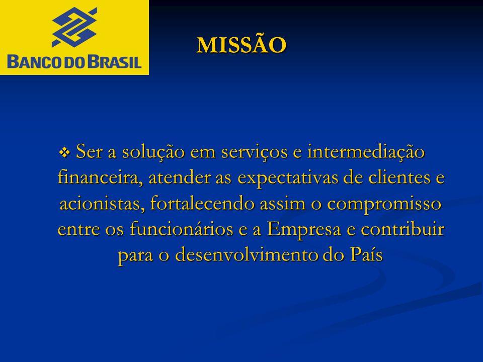 MISSÃO  Ser a solução em serviços e intermediação financeira, atender as expectativas de clientes e acionistas, fortalecendo assim o compromisso entr
