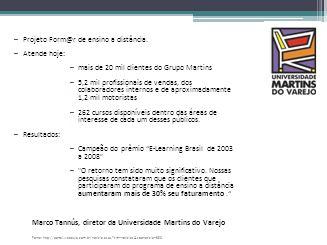 –Projeto Form@r de ensino a distância. –Atende hoje: –mais de 20 mil clientes do Grupo Martins –5,2 mil profissionais de vendas, dos colaboradores int