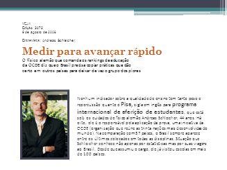 VEJA Edi ç ão 2072 6 de agosto de 2008 Entrevista: Andreas Schleicher Medir para avan ç ar r á pido O físico alemão que comanda os rankings de educaçã