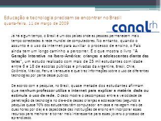 Educação e tecnologia precisam se encontrar no Brasil quarta-feira, 11 de março de 2009 Já há algum tempo, o Brasil é um dos países onde as pessoas pe