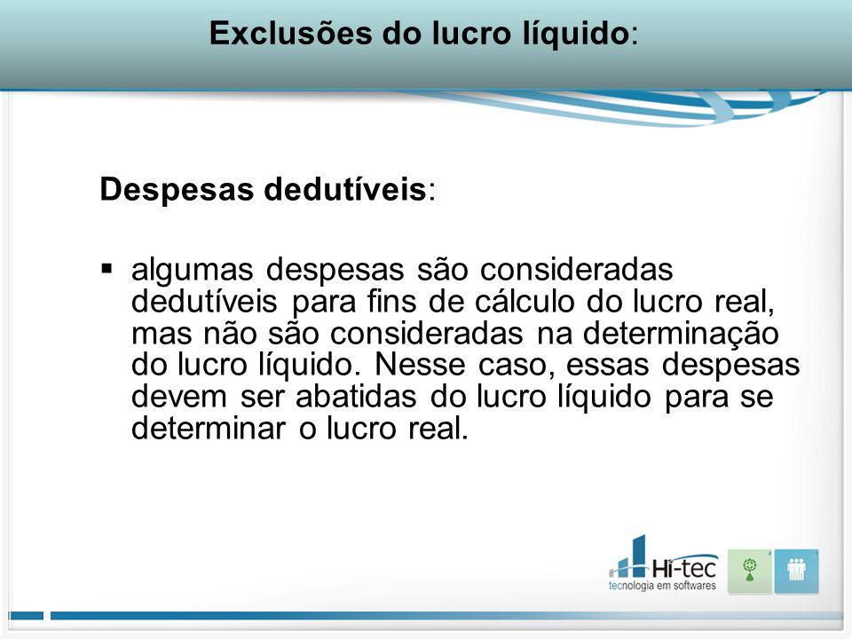 Exclusões do lucro líquido: Despesas dedutíveis:  algumas despesas são consideradas dedutíveis para fins de cálculo do lucro real, mas não são consideradas na determinação do lucro líquido.