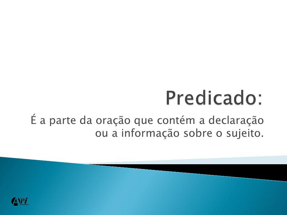 É a parte da oração que contém a declaração ou a informação sobre o sujeito.