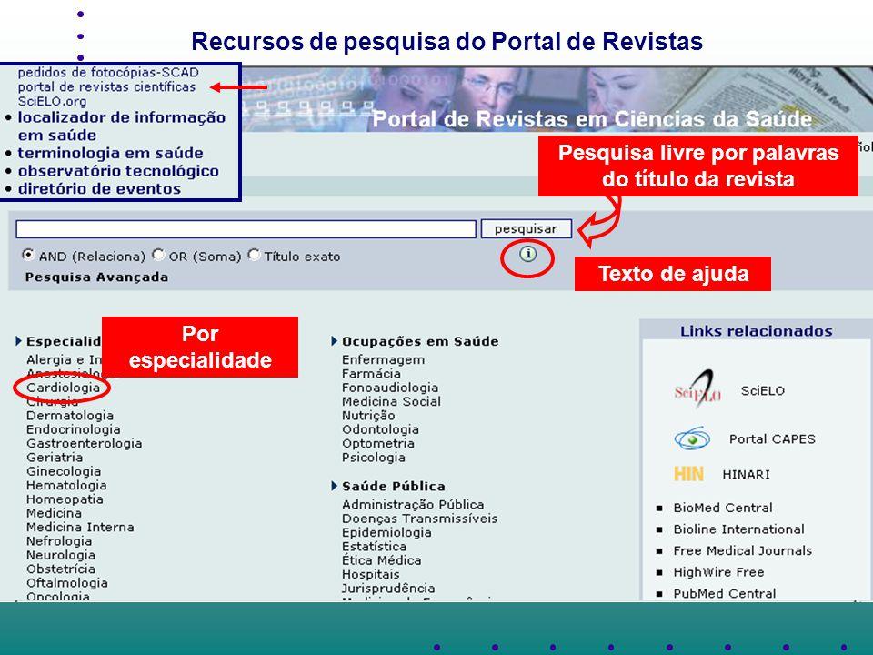 Pesquisa livre por palavras do título da revista Texto de ajuda Por especialidade Recursos de pesquisa do Portal de Revistas