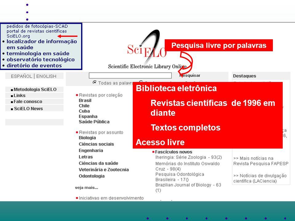 Biblioteca eletrônica Revistas científicas de 1996 em diante Textos completos Acesso livre Pesquisa livre por palavras